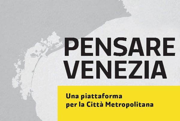 Pensare Venezia-Ricerca della Fondazione Gianni Pellicani sulla città metropolitana